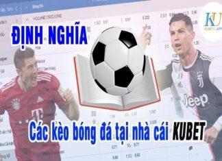 chi-tiet-dinh-nghia-cac-keo-bong-da-tai-kubet